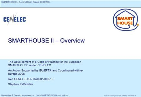 Unpublished © Telemetry Associates Ltd. 2004 – SMARTHOUSEII-M4.ppt slide no 1 SMARTHOUSE logo copyright Telemetry Associates Ltd. SMARTHOUSE – Second Open.