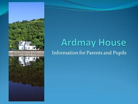Information for Parents and Pupils. Where are we? Ardmay House is located on the shores of Loch Long, just outside the village of Arrochar.