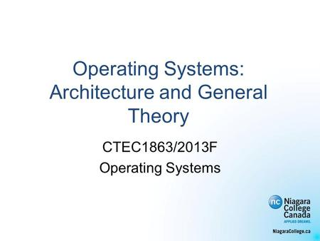 Operating Systems: Architecture and General Theory CTEC1863/2013F Operating Systems.