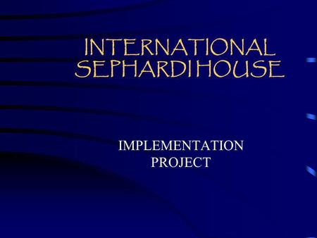 INTERNATIONAL SEPHARDI HOUSE IMPLEMENTATION PROJECT.