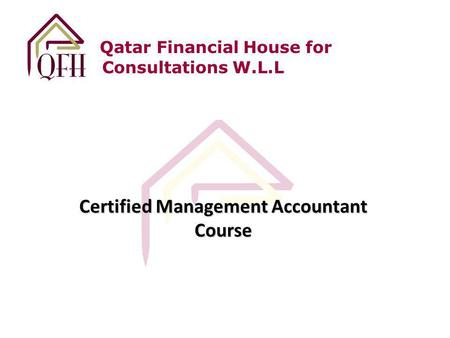 Qatar Financial House for Consultations W.L.L Certified Management Accountant Course.