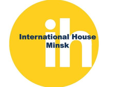 International House Minsk.  International House Minsk is a leading school in Belarus. It was opened in 1994. In 2010 it celebrated its 15.