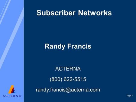 Page 1 Subscriber Networks Randy Francis ACTERNA (800) 622-5515