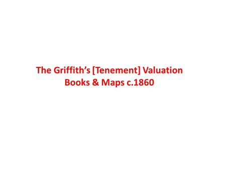 The Griffiths [Tenement] Valuation Books & Maps c.1860.