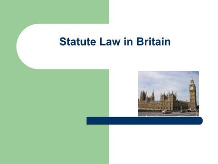 Statute Law in Britain. Revision Which are sources of English law? What is meant by common law? How can law be classified by type? How would you define.