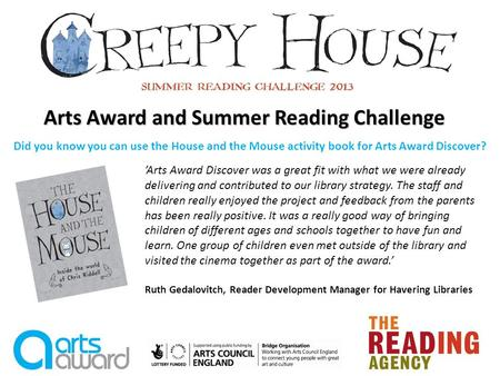 Arts Award and Summer Reading Challenge Arts Award Discover was a great fit with what we were already delivering and contributed to our library strategy.