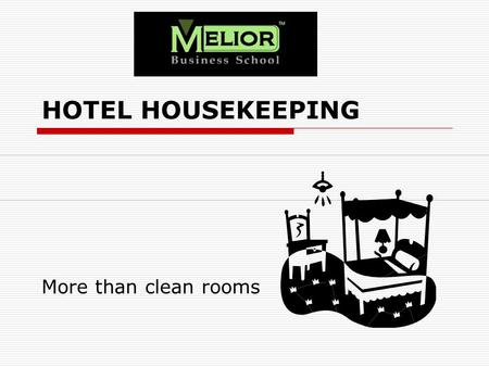 HOTEL HOUSEKEEPING More than clean rooms. Organization Housekeeping organizations are as varied as there are types and sizes of hotels. Executive housekeepers.