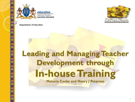1 Leading and Managing Teacher Development through In-house Training Melanie Cooke and Henry J Peterson Department of Education.
