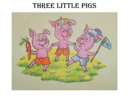Three little pigs. Three little piglets - Naf-Naf, Nif-Nif and Nuf-Nuf live in the forest. Naf-Naf – is the eldest and smartest of them. He tells his.