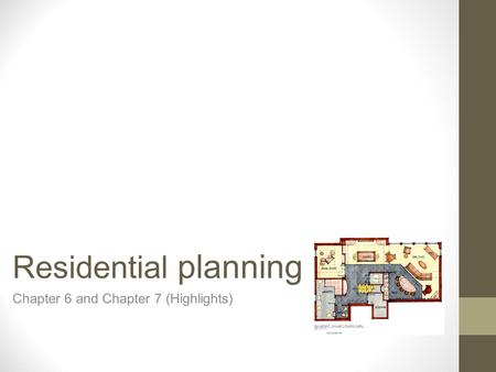 Residential planning Chapter 6 and Chapter 7 (Highlights)