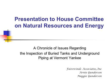 Presentation to House Committee on Natural Resources and Energy A Chronicle of Issues Regarding the Inspection of Buried Tanks and Underground Piping at.