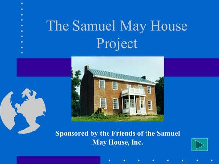 The Samuel May House Project Sponsored by the Friends of the Samuel May House, Inc.