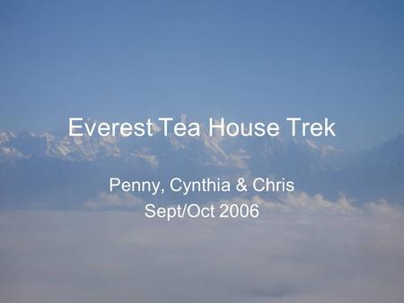 Everest Tea House Trek Penny, Cynthia & Chris Sept/Oct 2006.