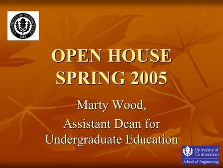OPEN HOUSE SPRING 2005 Marty Wood, Assistant Dean for Undergraduate Education.