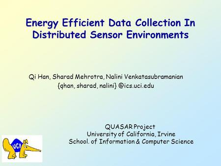 Energy Efficient Data Collection In Distributed Sensor Environments Qi Han, Sharad Mehrotra, Nalini Venkatasubramanian {qhan, sharad,