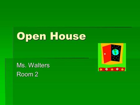 Open House Ms. Walters Room 2. Home Room Attendance Attendance Announcements Announcements Handouts Handouts Agenda check Agenda check Agenda Lessons.