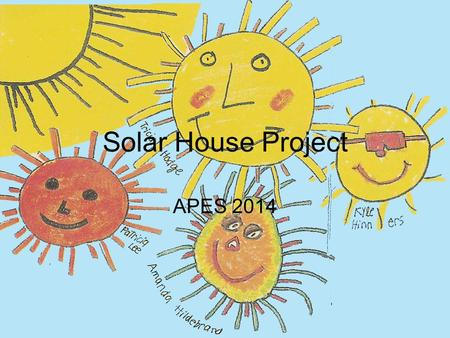 Solar House Project APES 2014. Principles of Solar Home Design 1 Orientation: Let the Winter Suns Energy in. Aim most of the windows to the south. 2.
