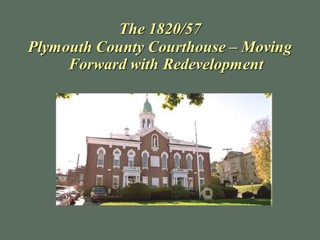 The 1820/57 Plymouth County Courthouse – Moving Forward with Redevelopment.