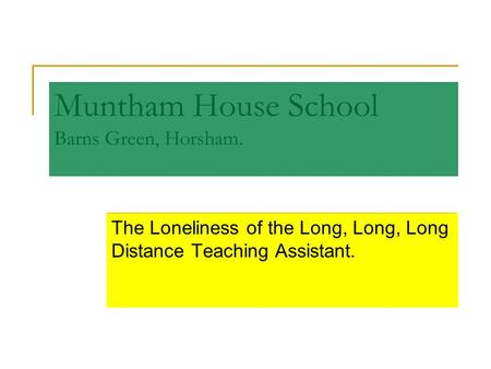 Muntham House School Barns Green, Horsham. The Loneliness of the Long, Long, Long Distance Teaching Assistant.