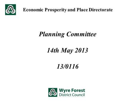 Planning Committee 14th May 2013 13/0116 Economic Prosperity and Place Directorate.