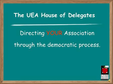 The UEA House of Delegates Directing YOUR Association through the democratic process. 1.