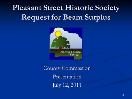 1 Pleasant Street Historic Society Request for Beam Surplus County Commission Presentation July 12, 2011.