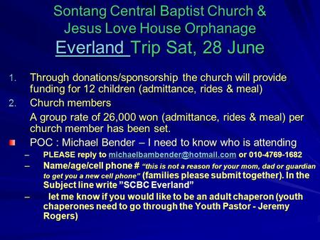 Sontang Central Baptist Church & Jesus Love House Orphanage Everland Trip Sat, 28 June Everland 1. Through donations/sponsorship the church will provide.