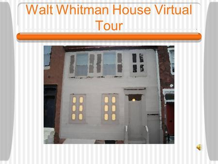 Walt Whitman House Virtual Tour Whitman House Visitors Center The visitors center is located adjacent to the Whitman house & is where visitors are given.