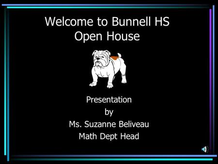 Welcome to Bunnell HS Open House Presentation by Ms. Suzanne Beliveau Math Dept Head.