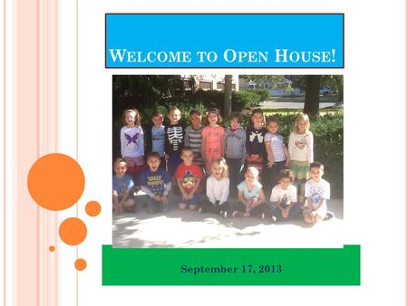 W ELCOME TO O PEN H OUSE ! September 17, 2013. Responsive Classroom This approach to teaching and learning is to help classrooms become caring communities.