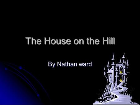 The House on the Hill By Nathan ward. You stand before the house What do you do? What do you do? Go in Go in Go home? Go home?