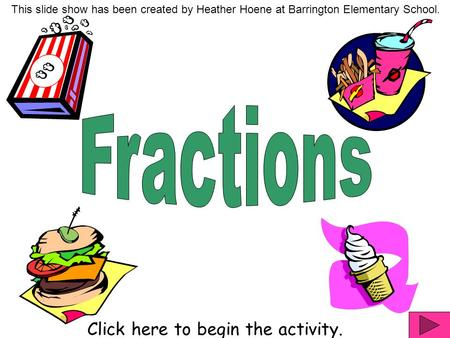 Click here to begin the activity. This slide show has been created by Heather Hoene at Barrington Elementary School.