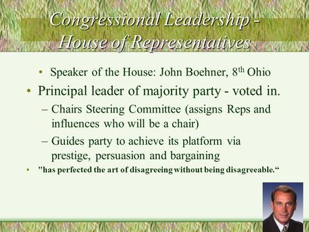 Congressional Leadership - House of Representatives Speaker of the House: John Boehner, 8 th Ohio Principal leader of majority party - voted in. –Chairs.