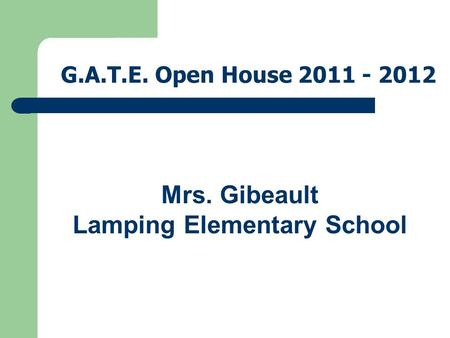 G.A.T.E. Open House 2011 - 2012 Mrs. Gibeault Lamping Elementary School.