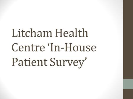 Litcham Health Centre In-House Patient Survey. When telephoning the practice between 8:30am and 9.00am for an appointment on the day were you offered.