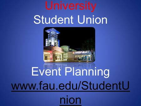 Florida Atlantic University Student Union Event Planning www. fau