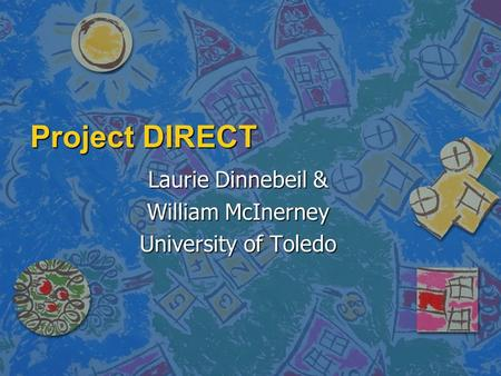 Project DIRECT Laurie Dinnebeil & William McInerney University of Toledo.