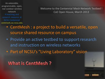 CentMesh : a project to build a versatile, open source shared resource on campus Provide an active testbed to support research and instruction on wireless.