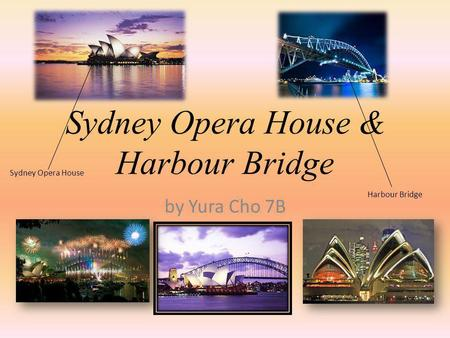 Sydney Opera House & Harbour Bridge by Yura Cho 7B Sydney Opera House Harbour Bridge.