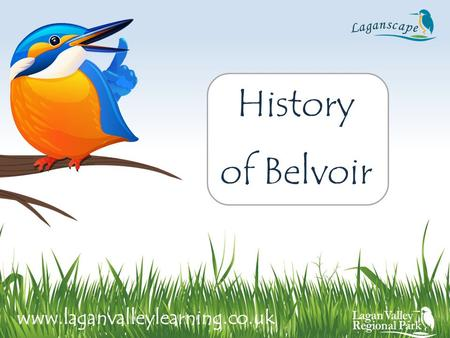History of Belvoir www.laganvalleylearning.co.uk.