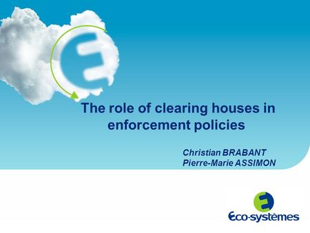 The role of clearing houses in enforcement policies Christian BRABANT Pierre-Marie ASSIMON.