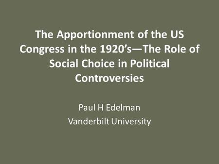 The Apportionment of the US Congress in the 1920sThe Role of Social Choice in Political Controversies Paul H Edelman Vanderbilt University.