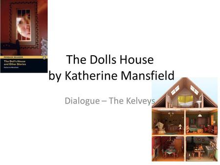 The Dolls House by Katherine Mansfield Dialogue – The Kelveys.