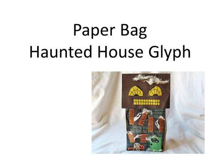 Paper Bag Haunted House Glyph. Are you a boy or a girl? BoyGirl Color of Roof BrownBlack.
