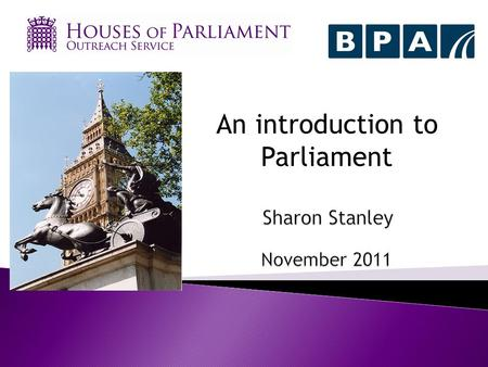 An introduction to Parliament. A service from the Houses of Parliament Politically neutral Aim is to increase knowledge and engagement with work and processes.