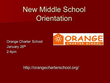 New Middle School Orientation Orange Charter School January 26 th 2-4pm