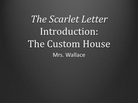 The Scarlet Letter Introduction: The Custom House