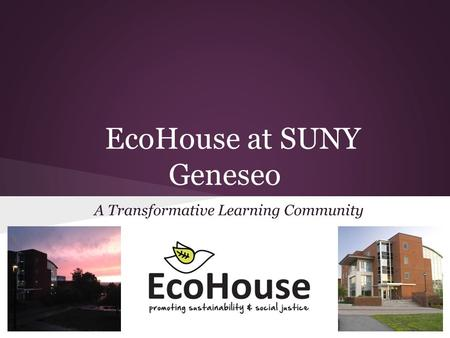 EcoHouse at SUNY Geneseo A Transformative Learning Community.