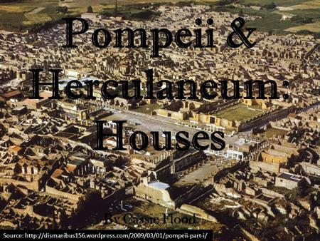 Pompeii & Herculaneum: Houses By Cassie Flood Source:
