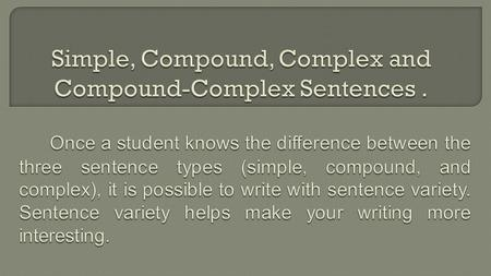 A simple sentence contains a subject and verb. It expresses a single complete thought. A simple sentence is a single independent clause.